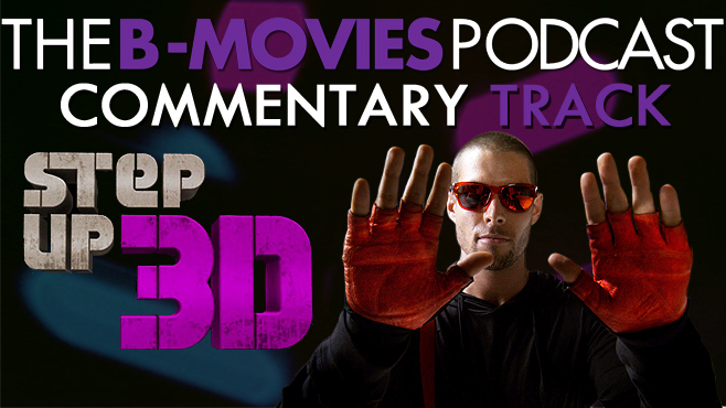 B-Movies Podcast Step Up 3D Commentary Track