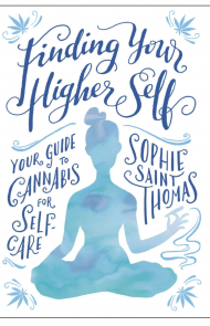'Finding Your Higher Self: Your Guide to Cannabis For Self-Care'