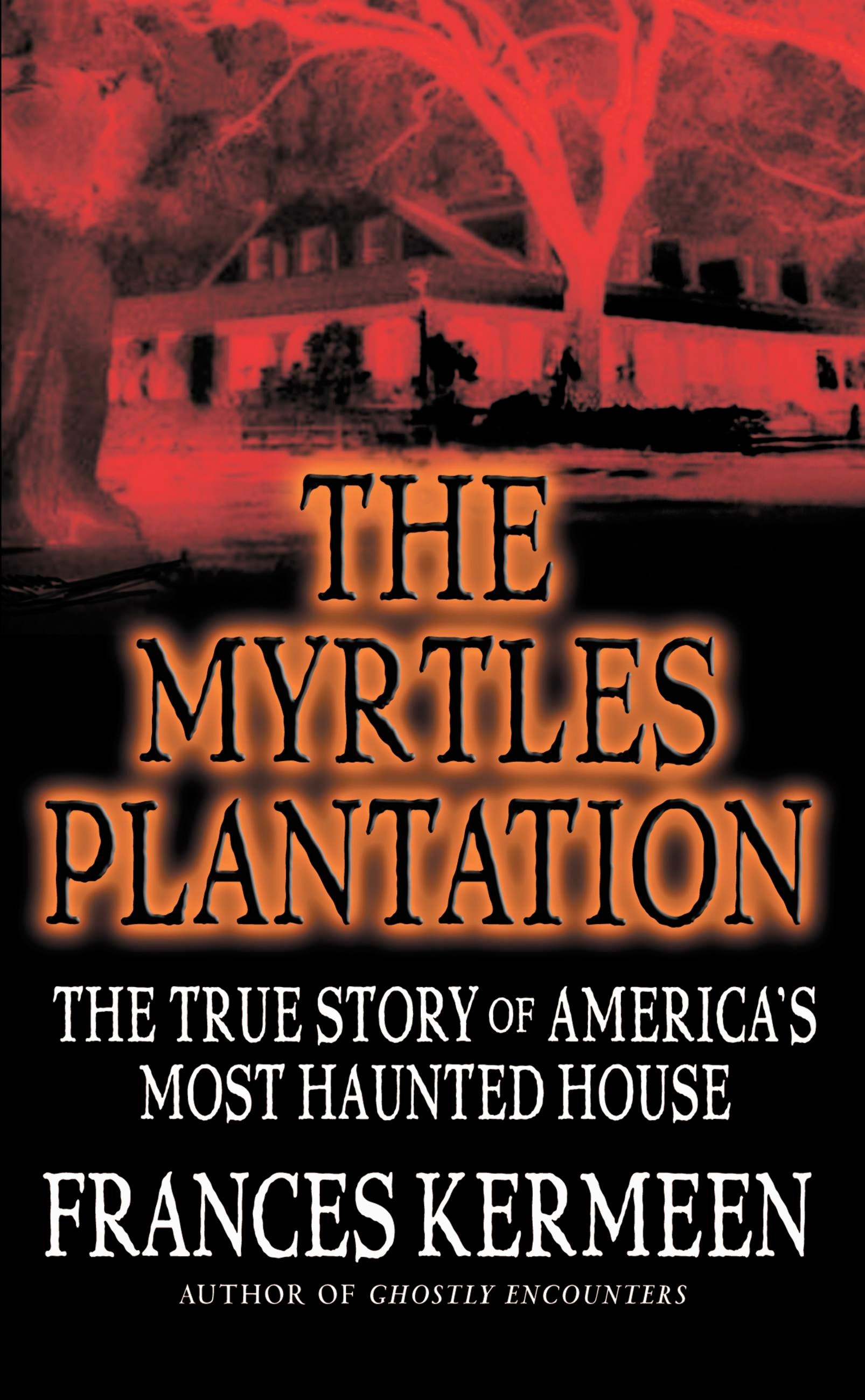 'The Myrtles Plantation: The True Story of America's Most Haunted House' by Frances Kermeen