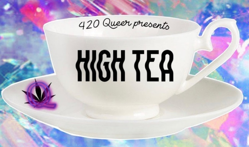420 Queer Presents High Tea